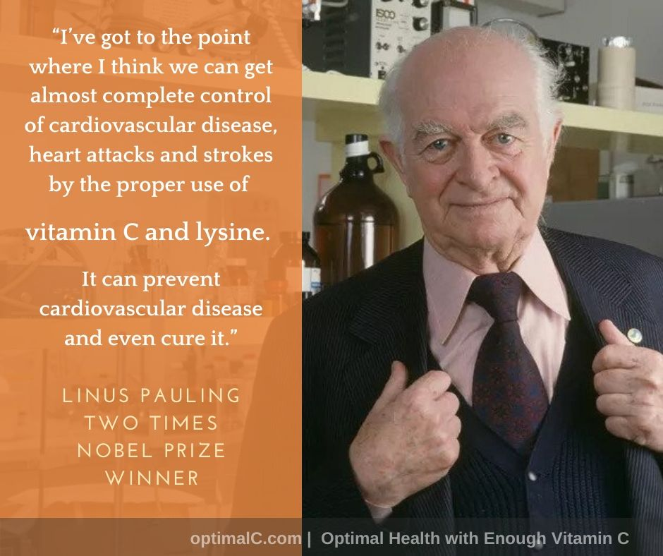 Linus Pauling quotes: Vitamin C and lysine can prevent cardiovascular disease and even cure it