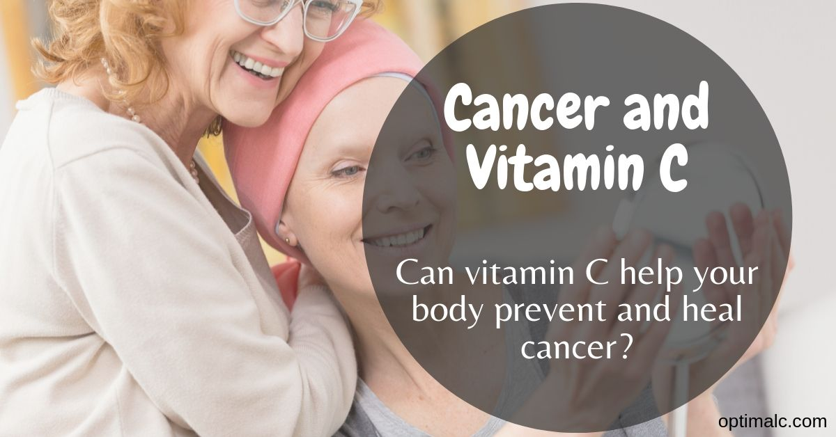 Vitamin C Cancer Treatment: Can Vitamin C Prevent and Treat Cancer?